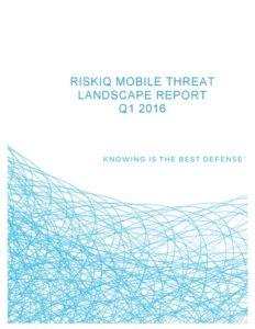 riskiq-mobile-threat-landscape-report-q1-2016-pdf-791x1024