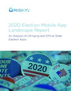 RiskIQ - 2020 Election Mobile Application Landscape Report