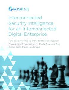 Interconnected Security Intelligence RiskIQ White Paper
